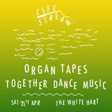Life Stream w/Organ Tapes & Together Dance Music - 21.04.18
