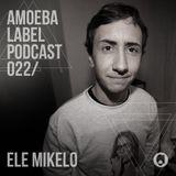 Amoeba Label Podcast 022 :: Ele Mikelo
