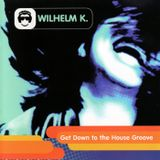 Wilhelm K. - Get Down to the House Groove