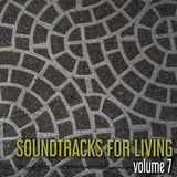 Soundtracks for Living - Volume 7