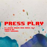 Press Play (Liquid Drum and Bass) Mixed by Troy Gordon