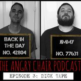 The Angry Chair Podcast - Episode 3: Dick Tape