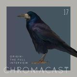 Chromacast 17 - Origin - The Full Interview