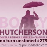BOBBY HUTCHERSON: Originals, Samples, Remixes & Covers Mix (No Turn Unstoned #275)