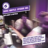 Sonic Waffle Episode 001: Welcome To The Waffle With Quest & Bayfield