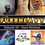 FuzzHeavy Podcast - Episode 37 - Rave Reviews