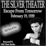 The Silver Theater - Escape From Tomorrow Part Two of Two (02-19-39) Starring John Garfield