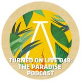 Turned On Live 048: The Paradise Podcast