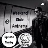 Weekend Club Anthems: Episode 30