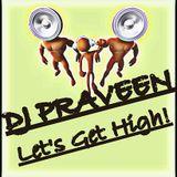 DJ Praveen - Let's Get High!