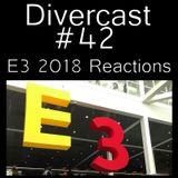 Divercast Ep.43: E3 2018 Reactions