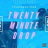 #TwentyMinuteDrop 003 — TRAPSOUL / R&B (Explicit)