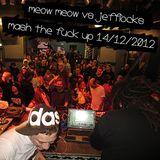 Meow Meow vs Jefflocks - Mash the Fuck Up XL! 14 december 2012