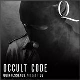 OCCUL† CODE - QUINTESSENCE PODCAST -Q06