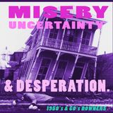MISERY, UNCERTAINTY & DESPERATION.