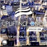 Ori Uplift - Uplifting Only 204 (Jan 5, 2017) (Ori#39;s Top 24 Vocal Uplifters of 2016)