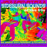SIDEBURN SOUNDS of the 60s =Classic Garage Rock= Freakbeat,Psych mind expanding nuggets & rarities