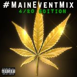 #MainEventMix Vol. 6 4/20 Edition