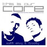 Matt Envy & Frooty - This Is Our Core (2009)