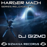 DJ Gizmo - Harder Mach Series Reloaded VOL #10