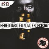 Hereditário é o novo exorcista? | MFC 213