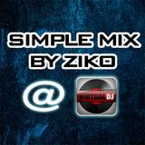 Simple Mix By Ziko ( Virtual DJ PC)