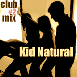 Kid Natural - Club Mix #2