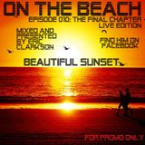 Eric Clarkson pres. On the Beach (EP010) - Beautiful Sunset (The final Chapter - Live Edition)