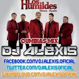 Los Humildes ( Cumbias Mix ) - DJ Alexis
