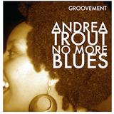 ANDREA TROUT: NO MORE BLUES // 2008