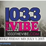 PEREZ'S FRIDAY NIGHTS PARTY MIX AIRED ON JULY 3, 2015 ON 1033 THE VIBE