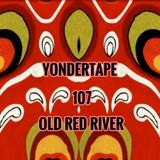 Yondertape 107 - Old Red River
