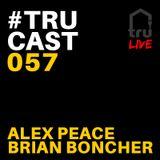 TRUcast 057 LIVE - Alex Peace & Brian Boncher