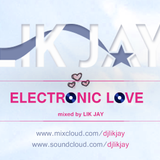 ELECTRONIC LOVE  | mixed by LIK JAY