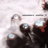 ionosphere chatter 03