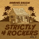 Strictly 4 Rockers - Vol 3 (Ranking Bassie Serious Selection)