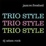 Trio Style - jazz re:freshed mix by Dj Adam Rock