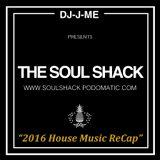 """The Soul Shack"" w/ DJ-J-ME (Jan 2017) aka ""2016 House Music ReCap"""