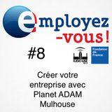 Employez-vous #8 : créer votre entreprise avec l'association PlaNet ADAM Mulhouse