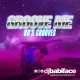 GROOVE ME (80'S GROOVES) BY DJ BABIFACE