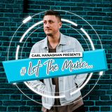 Carl Hanaghan Presents Let The Music [Episode 001]