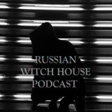 Russian Witch House Podcast выпуск 1 (1)