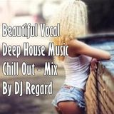 Beautiful Vocal Deep House Music Chill Out