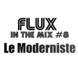 FLUX INTHEMIX #8  Le Moderniste