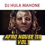 DJ Hula Mahone's Afro-House Mix 2018 Vol 3