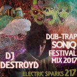 Electric Sparks 217 Mixed By DJ DestroyD (Dub-Trap SONIQ Festival Mix 2017)