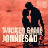JOHNIESAD.. WICKED GAME .. vocal deep essential mix