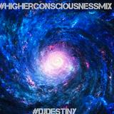 #HigherConsciousnessMix by #DJDestiny
