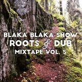 Blaka Blaka Show Roots & Dub Mixtape Vol 5