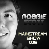 Robbie Scott - Mainstream Show 006